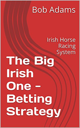 The Big Irish One - Betting Strategy: Irish Horse Racing System (English Edition) por Bob Adams