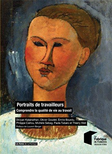 Portraits de travailleurs: Comprendre la qualité de vie au travail par Thierry Weil