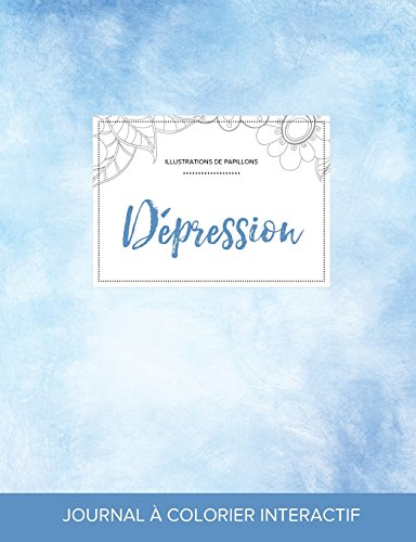 Journal de Coloration Adulte: Depression (Illustrations de Papillons, Cieux Degages) par Courtney Wegner