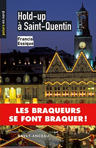 Hold-up à Saint-Quentin: Les braqueurs se font braquer ! (Polars en Nord t. 97) par Francis Essique
