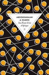 Aux Etats-Unis d'Afrique par Abdourahman A. Waberi