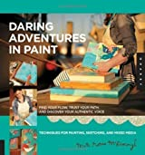 Daring Adventures in Paint: Find Your Flow, Trust Your Path, and Discover Your Authentic Voice-Techniques for Painting, Sketching, and Mixed Media by Mati Rose McDonough (July 1 2012)