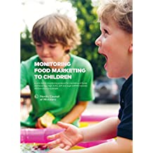 Monitoring food marketing to children: A joint Nordic monitoring protocol for marketing of foods and beverages high in fat, salt and sugar (HFSS) towards ... (TemaNord Book 2018504) (English Edition)