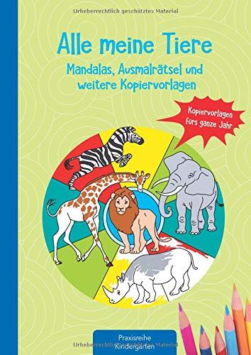 Alle meine Tiere - Mandalas, Ausmalrätsel und weitere Kopiervorlagen: Kopiervorlagen fürs ganze Jahr (Die Praxisreihe für Kindergarten und Kita)