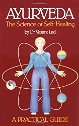 Ayurveda, the Science of Self-healing: A Practical Guide by Lad, Vasant 2nd (second) Edition (1987)