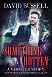Something Rotten: An Uncanny Kingdom Urban Fantasy (The Ghosted Series Book 2)