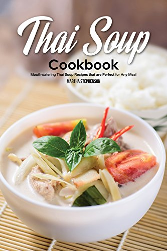 Thai Soup Cookbook: Mouthwatering Thai Soup Recipes that are Perfect for Any Meal (English Edition)