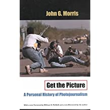 [(Get the Picture : A Personal History of Photojournalism)] [By (author) John G. Morris ] published on (July, 2002)