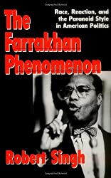 The Farrakhan Phenomenon: Race, Reaction, and the Paranoid Style in American Politics: Race, Reaction and the Paranoid Style in American Politics