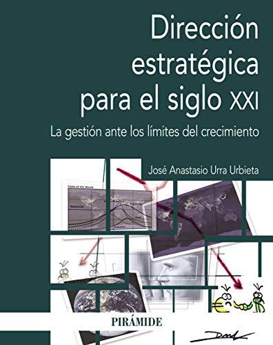 Dirección estratégica en el siglo XXI (Economía Y Empresa) por José Anastasio Urra Urbieta