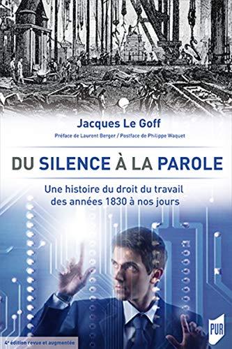 Du silence à la parole: Une histoire du droit du travail des années 1830 à nos jours. 4e édition revue e