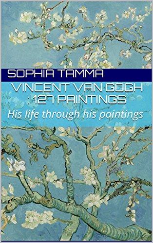 Vincent Van Gogh : 127 paintings: His life through his paintings (English Edition) por Sophia Tamma
