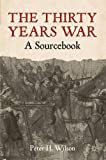 The Thirty Years War: A Sourcebook by Peter H. Wilson (2010-11-15)