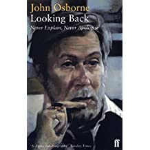 Looking Back: Never Explain, Never Apologise: Better Class of Person: An Autobiography, 1929-56, Almost a Gentleman: An Autobiography, 1955-66 by John Osborne (2004-03-18)