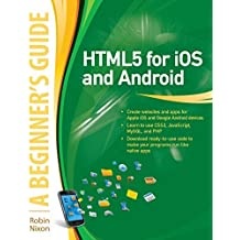 HTML5 for iOS and Android: A Beginner's Guide (Beginner's Guide (McGraw Hill)) by Robin Nixon (2011-08-02)