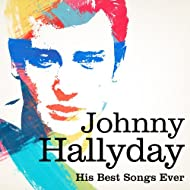 Johnny Halliday : His Best Songs Ever