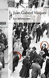 Los informantes par Juan Gabriel Vásquez