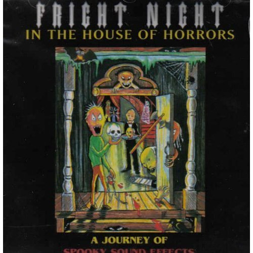 Fright Night in the House of Horrors (A Journey of Spooky Sound Effects: Great for Halloween Parties) by N/A (0100-01-01)