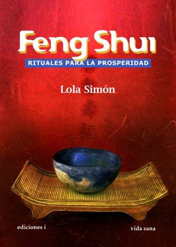 FENG SHUI, RITUALES PARA LA PROSPERIDAD por LOLA SIMÓN