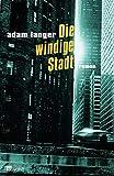 Adam Langer: Die windige Stadt