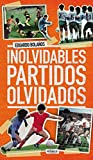 Inolvidables partidos olvidados (Spanish Edition)