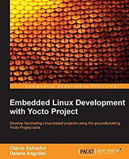 Embedded Linux Development with Yocto Project par [Salvador,  Otavio, Angolini,  Daiane]