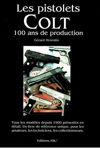 Les Pistolet Colt - 100 ans de production par Gérard Henrotin