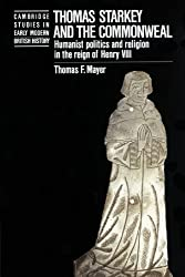 Thomas Starkey and the Commonwealth: Humanist Politics and Religion in the Reign of Henry VIII (Cambridge Studies in Early Modern British History) by Thomas Mayer (2002-08-22)