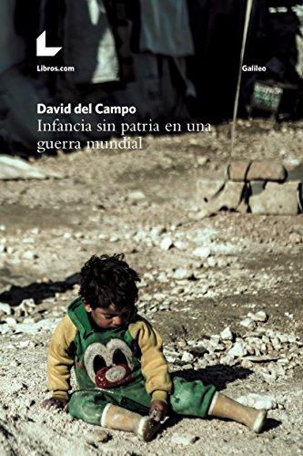 Infancia sin patria en una guerra mundial (Colección Galileo) por David del Campo