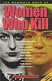 The Mammoth Book of Women Who Kill (Mammoth Books)