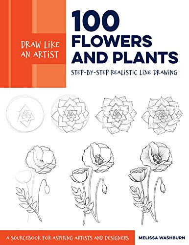 Draw Like an Artist: 100 Flowers and Plants: Step-By-Step Realistic Line Drawing * a Sketchbook for Aspiring Artists and Designers por Melissa Washburn