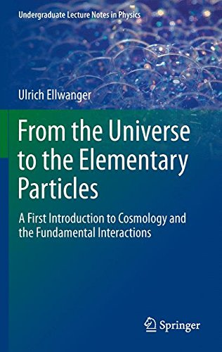 From the Universe to the Elementary Particles: A First Introduction to Cosmology and the Fundamental Interactions (Undergraduate Lecture Notes in Physics)