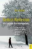 Selbst-Reflexion als soziale Kernkompetenz: Ein Blick hinter die Kulissen der eigenen Persönlichkeit oder, wer spricht, wenn Sie Ich sagen... (Selbsterkenntnis)