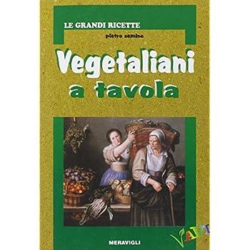 Vegetaliani A Tavola. Ediz. Illustrata