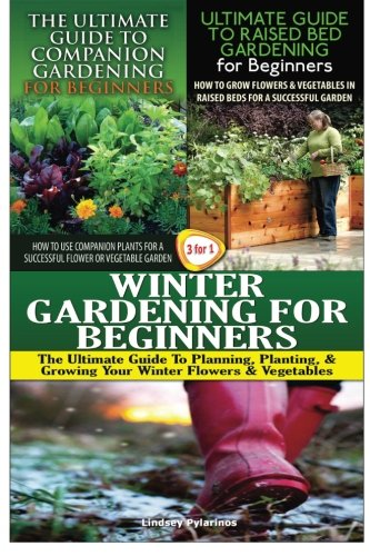The Ultimate Guide to Companion Gardening for Beginners & The Ultimate Guide to Raised Bed Gardening for Beginners & Winter Gardening for Beginners: Volume 14 (Gardening Box Set)