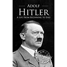 Adolf Hitler: A Life From Beginning to End (English Edition)