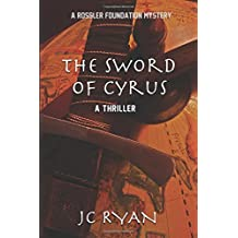 The Sword of Cyrus: A Thriller: Volume 4 (A Rossler Foundation Mystery)