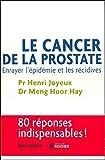 Le cancer de la prostate - Enrayer l'épidémie et les récidives de Pr. Henri Joyeux & Dr. Meng Huor Hay (27 mai 2015) Broché - 27/05/2015