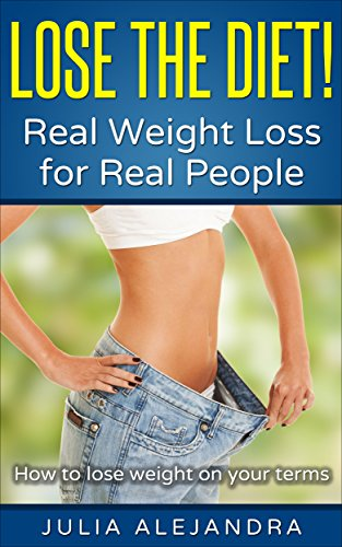 Pdf Free Download How To Lose Weight Lose The Diet Real Weight Loss For Real People How To Lose Weight On Your Terms Full Online By Julia Alejandra 26wgs547w353ta
