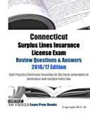 Connecticut Surplus Lines Insurance License Exam Review Questions & Answers  2016/17 Edition: Self-Practice Exercises focusing on the basic principles of insurance and surplus lines law