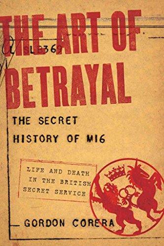 [The Art of Betrayal: The Secret History of Mi6] (By: Gordon Corera) [published: January, 2013]