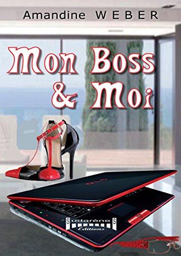 Mon boss & moi: Un roman décalé par Amandine Weber