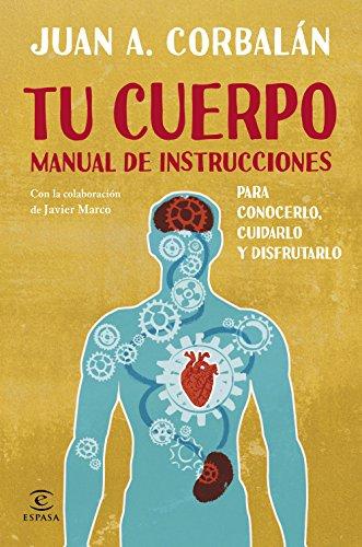 Tu cuerpo manual de instrucciones: PARA CONOCERLO, CUIDARLO Y ...