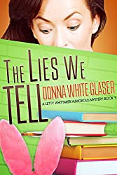 The Lies We Tell: Suspense with a Dash of Humor (A Letty Whittaker 12 Step Mystery Book 5) (English Edition)