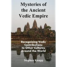 Mysteries of the Ancient Vedic Empire: Recognizing Vedic Contributions to Other Cultures Around the World by Stephen Knapp (2015-06-27)