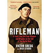 [(Rifleman: A Front-Line Life from Alamein and Dresden to the Fall of the Berlin Wall)] [Author: Rick Stroud] published on (January, 2012)