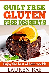 Guilt-Free Gluten-Free Desserts: Enjoy The Best of Both Worlds! (gluten free everyday cookbook, gluten free products, gluten free books, gluten free diet plan, celiac disease) (English Edition)