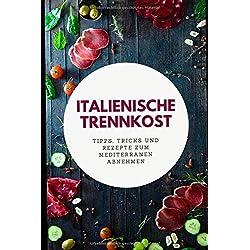 Italienische Trennkost: ein Kochbuch mit Tipps, Tricks und Rezepten zum mediterranen Abnehmen