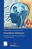 Investition Vertrauen: Prozesse der Vertrauensentwicklung in Organisationen (uniscope. Die SGO-Stiftung für praxisnahe Managementforschung) - Margit Osterloh, Antoinette Weibel