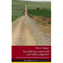 You shall not wish to kill your fellow pilgrims!: Was mich sechs Wochen auf dem Jakobsweg gelehrt haben (Wunderfitz)